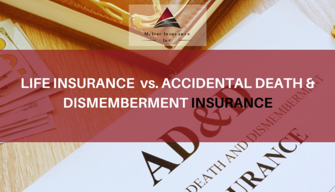 LIFE INSURANCE vs ACCIDENTAL DEATH & DISMEMBERMENT INSURANCE